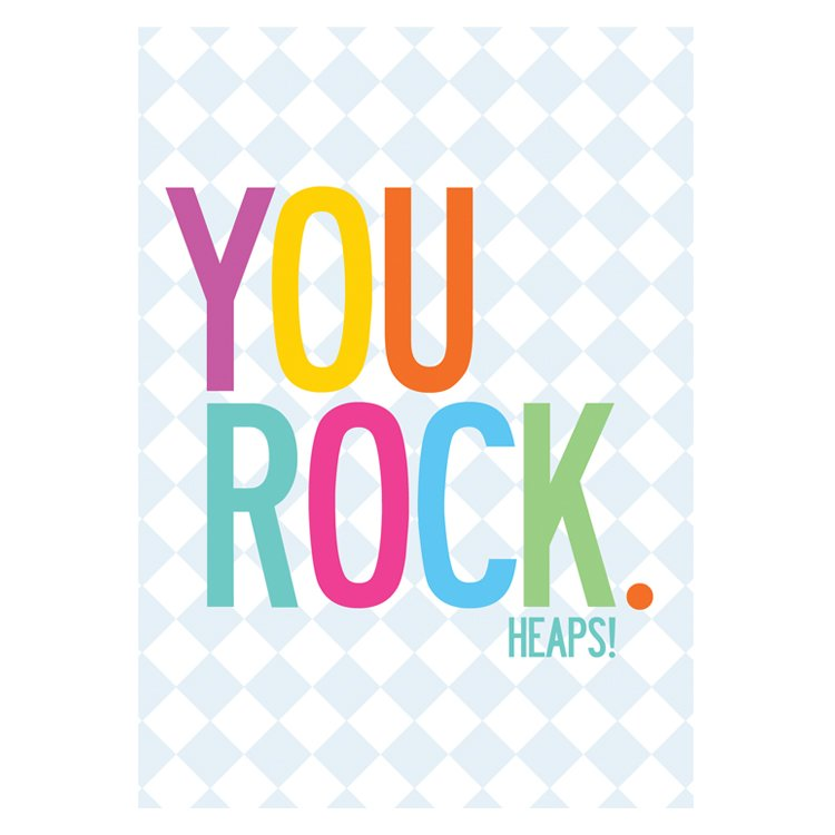 GREETING CARD - YOU ROCK HEAPS!