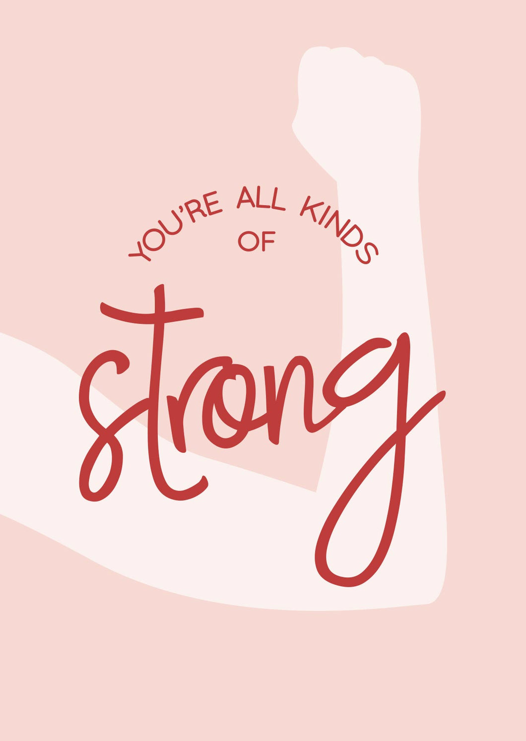 GREETING CARD - You are all kinds of strong