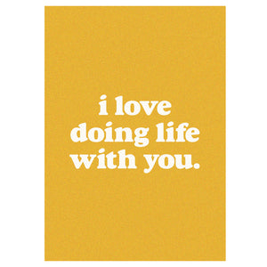 GREETING CARD - I LOVE DOING LIFE WITH YOU