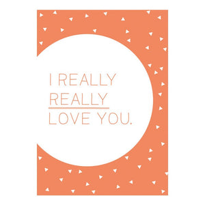 GREETING CARD - I REALLY REALLY LOVE YOU!