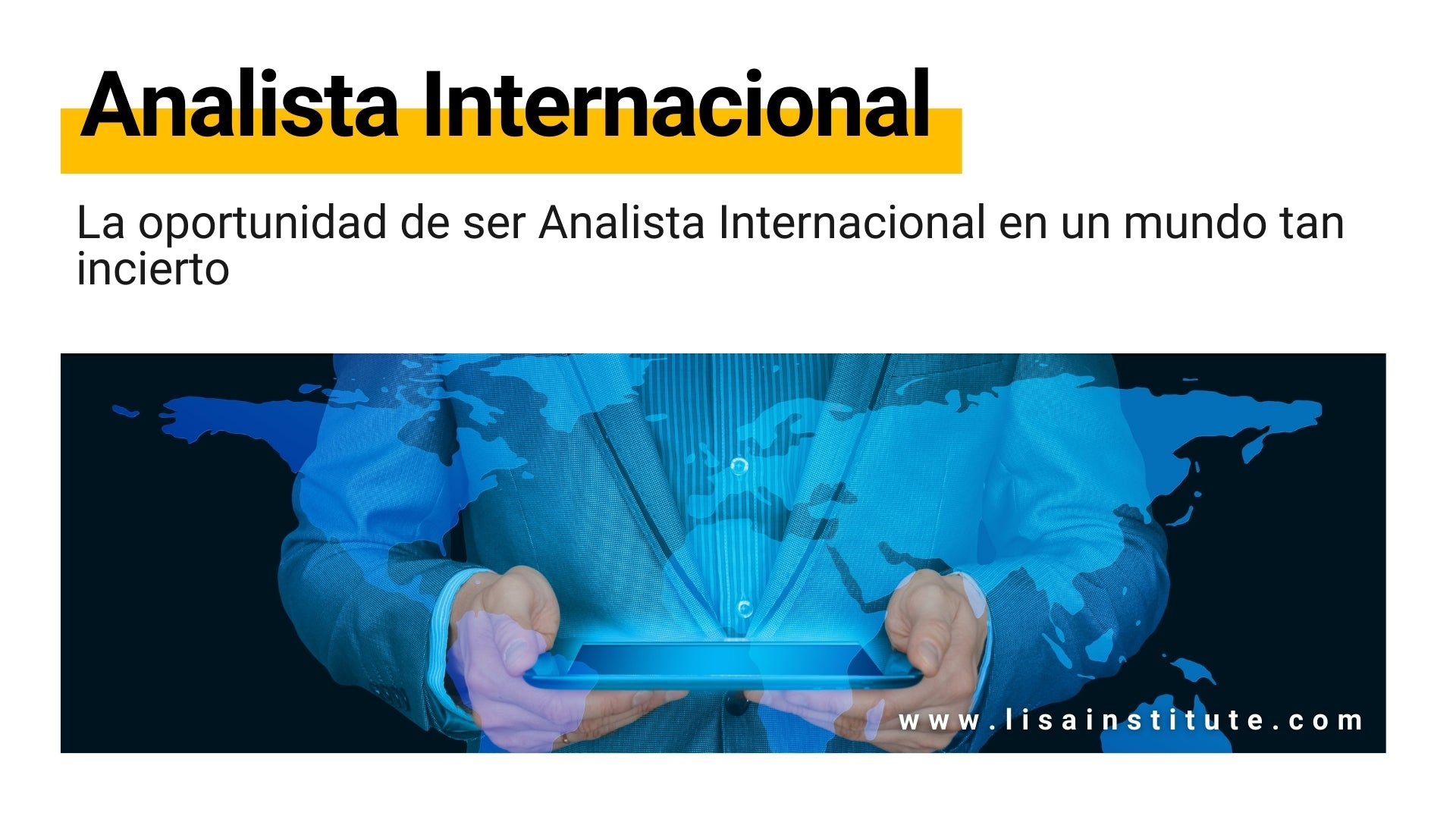La oportunidad de ser Analista Internacional en un mundo tan incierto - LISA Institute