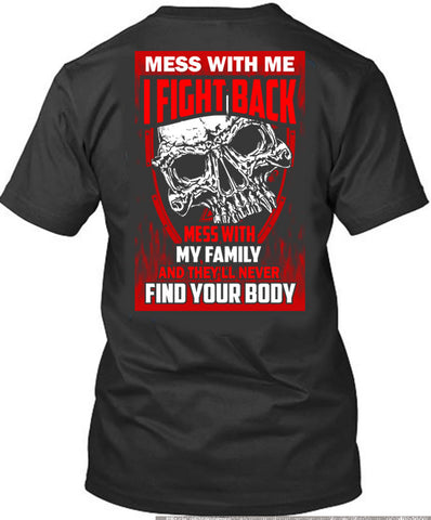 ... Mess with My Family , they Will Never Find Your Body - Cotonz Online Shopping