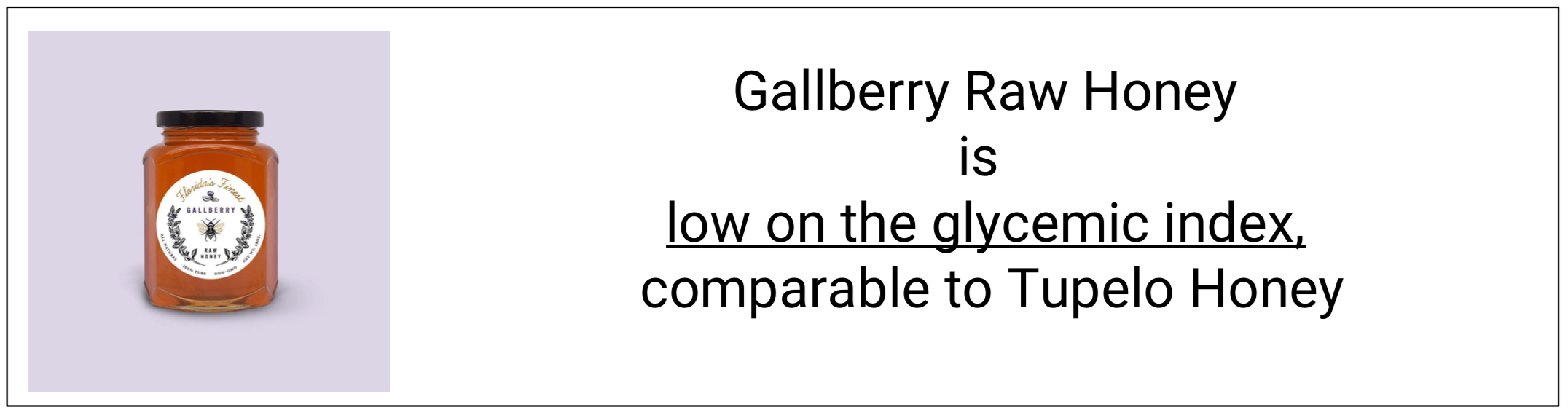 Gallberry raw honey is low on glycemic index, could be compared to benefits of Tupelo Honey. Natural remedy soo delicious and great for your body!