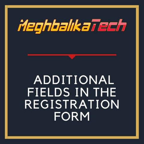 ADD ADDITIONAL FIELDS IN THE REGISTRATION FORM