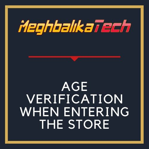 AGE VERIFICATION WHEN ENTERING THE STORE