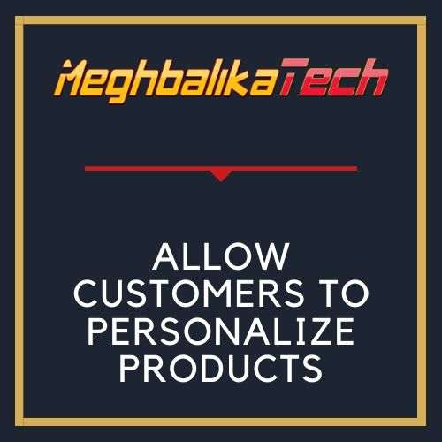 ALLOW CUSTOMERS TO PERSONALIZE PRODUCTS