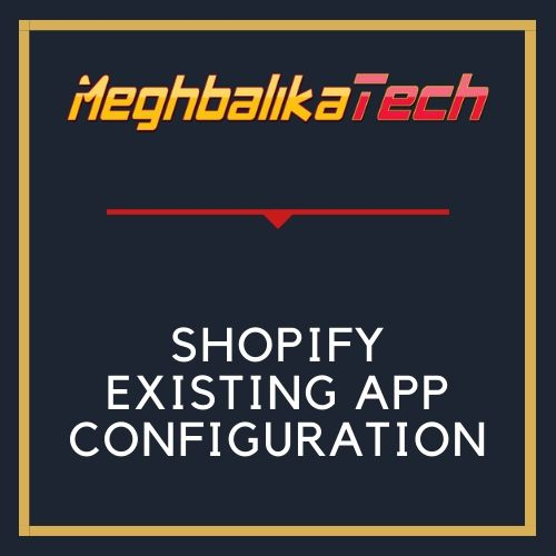 SHOPIFY EXISTING APP CONFIGURATIONS