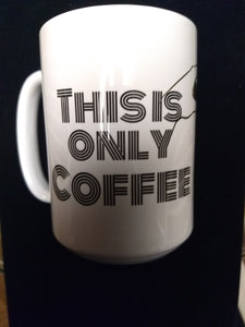 It's Only Coffee Mug