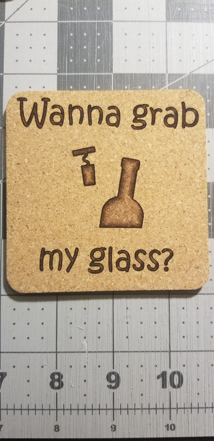 Wanna grab my glass Cork Coaster
