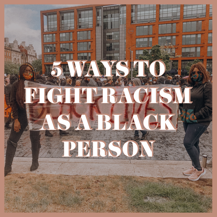 5 Ways To Fight Racism As A Black Person