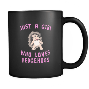 RobustCreative-Just a Girl Who Loves Hedgehogs the Wild One Animal Spirit 11oz Black Coffee Mug ~ Both Sides Printed