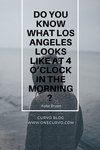 Do you know what Los Angeles looks like at 4 o'clock in the morning kobe quote