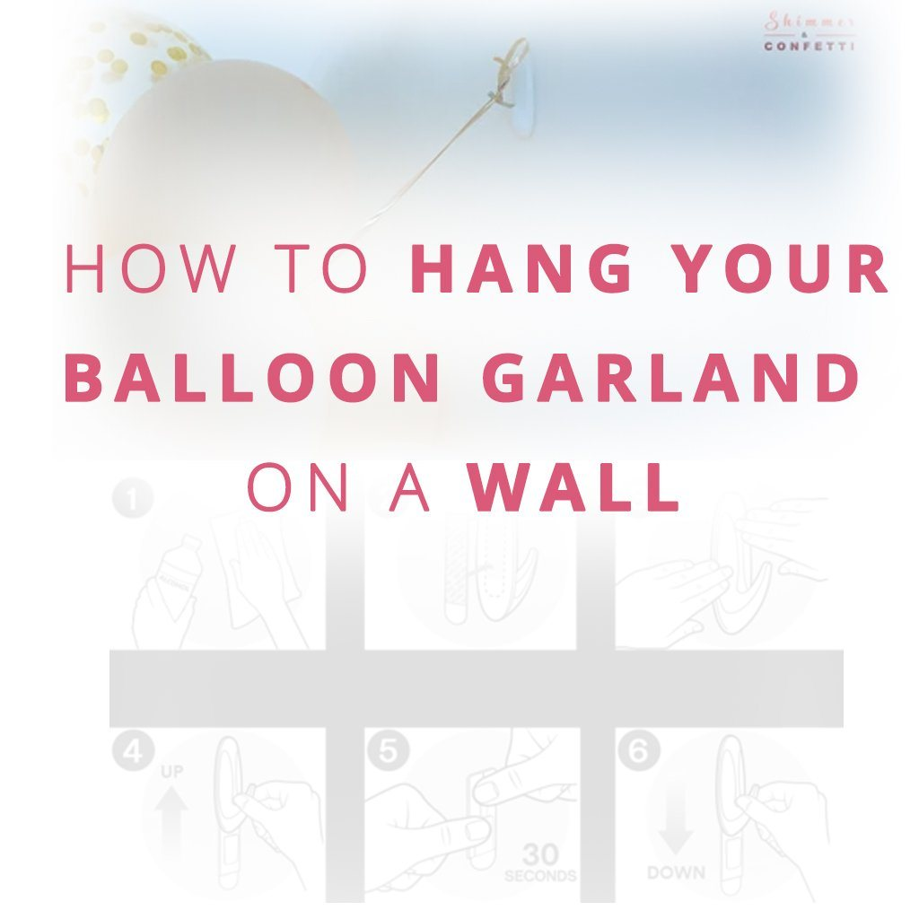 How To Hang Your Balloon Garland On A Wall Shimmer Confetti
