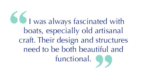 Quote: I was always fascinated with boats, especially old artisanal craft. Their design and structures need to be both beautiful and functional.