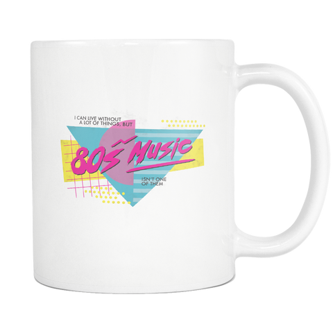 I can live without a lot of things - 80s music mug