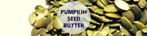 Top 5 Pumpkin Seed Butter FAQ's you didn't know about!
