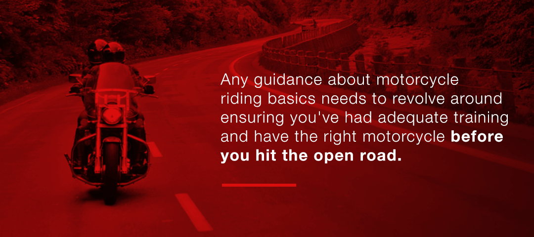Ensure you've had adequate training before hitting the open road.