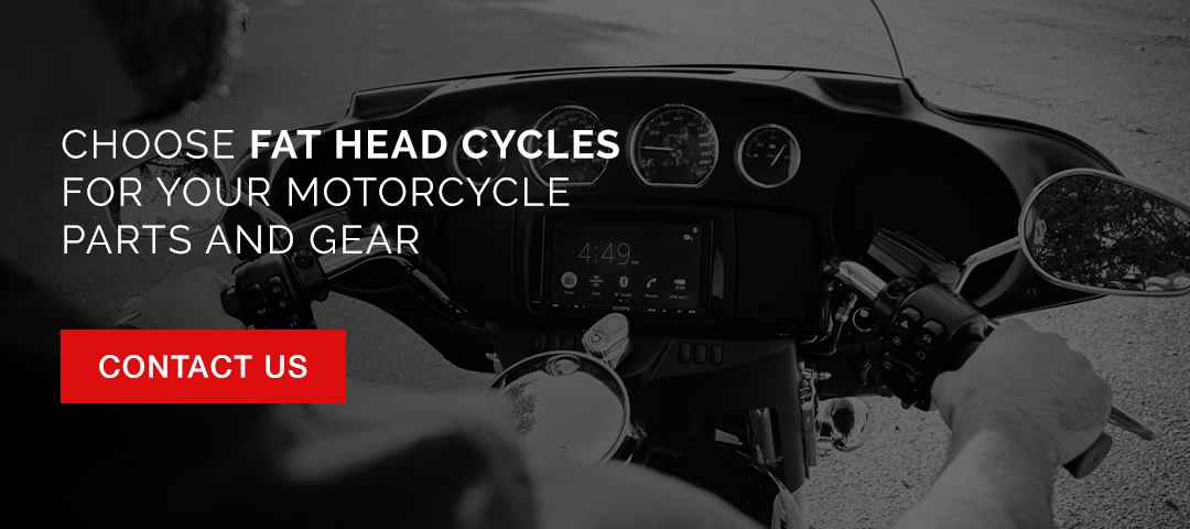 Choose Fat Head Cycles for your motorcycle parts and gear.