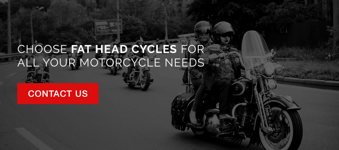 Contact Fat Head Cycles for all your motorcycle needs.