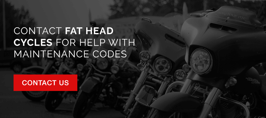 Contact Fat Head Cycles for help with maintenance codes.