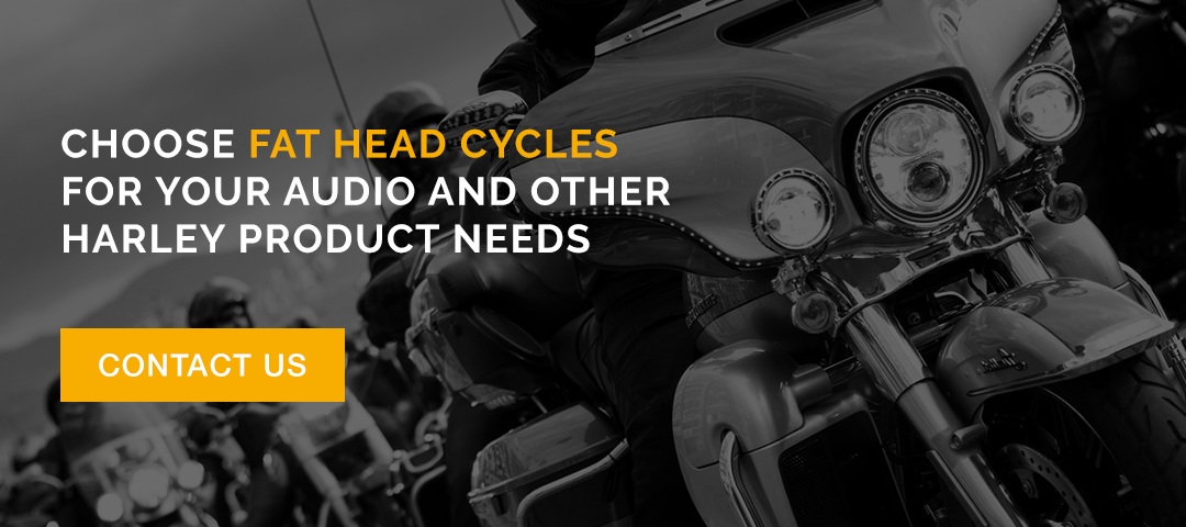 Contact Fat Head Cycles for your audio and other Harley product needs.