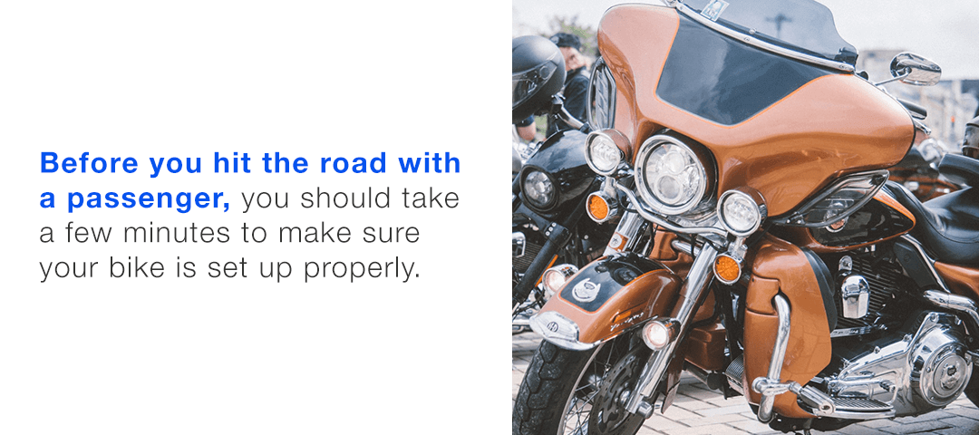 Before you hit the road with a passenger, make sure your bike is properly set up.