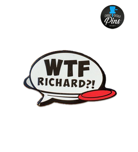 WTF Richard?! Pin