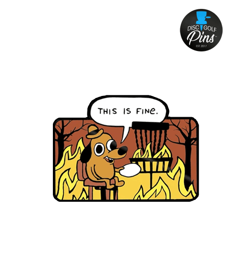This Is Fine - Disc Golf Pin