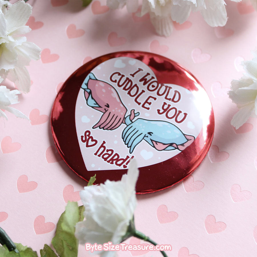 I Would Cuddle You So Hard! \\ 3in Buttons & Magnets