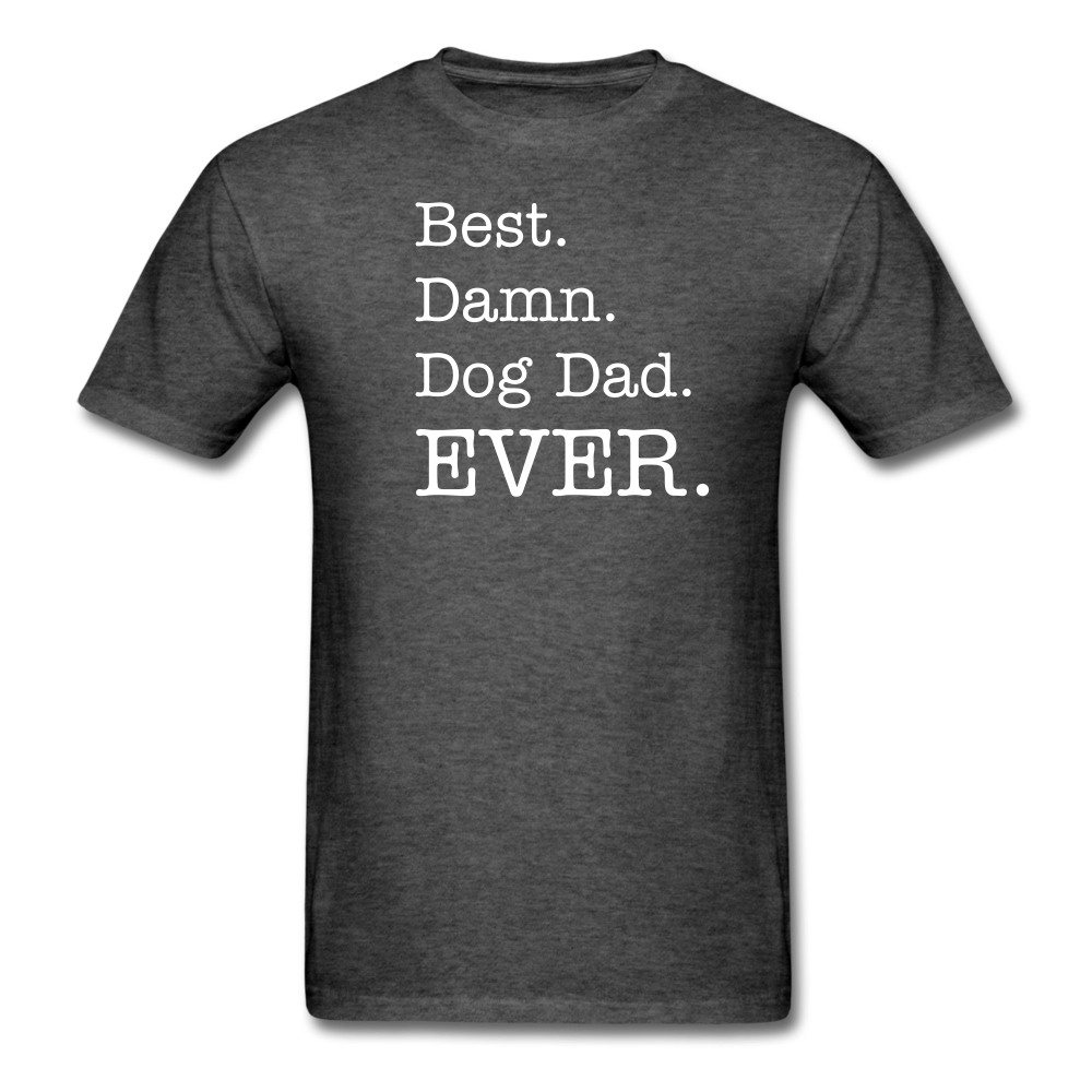 Best Damn Dog Dad Ever - Men's T-Shirt - heather black