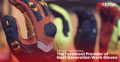 Get to Know Cestus, The Foremost Provider of Next Generation Work Gloves