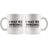 I May Be Wrong But It's Highly Unlikely Mug - memesmerch
