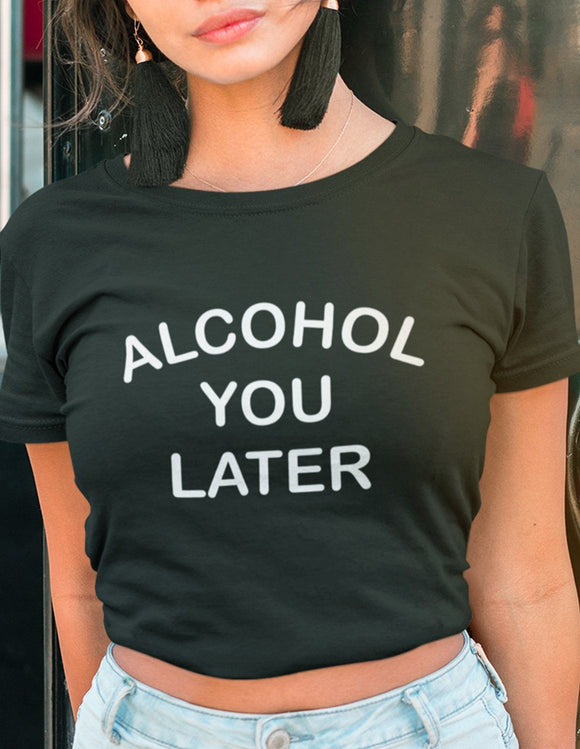 Alcohol You Later - memesmerch