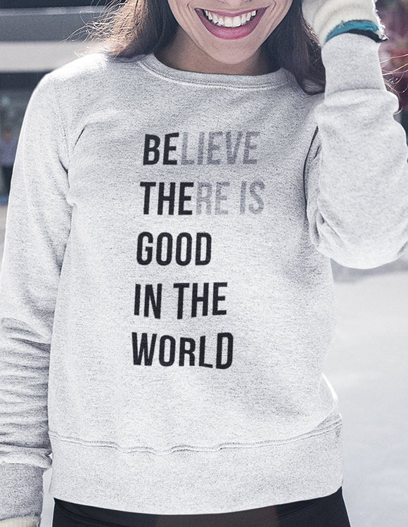 Believe There Is Good In The World - memesmerch