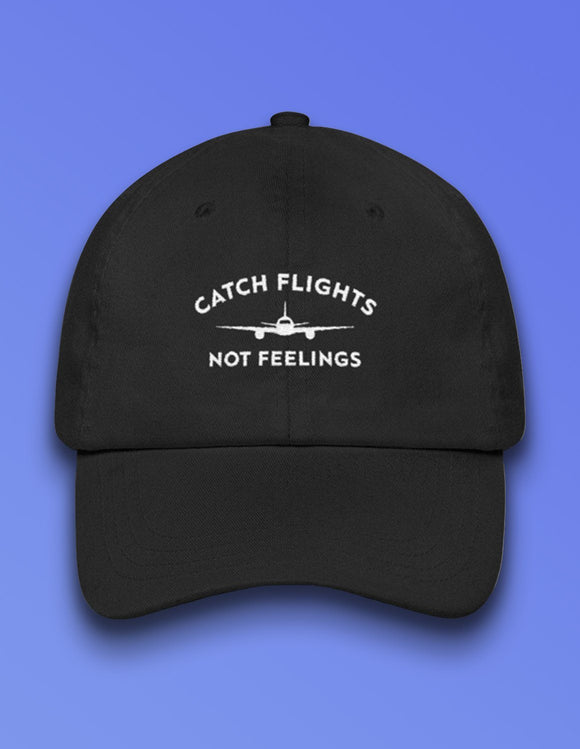 Catch Flights Not Feelings Dad hat - memesmerch