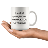 I Suck At Apologies, So... Unfuck You Or Whatever Mug - memesmerch