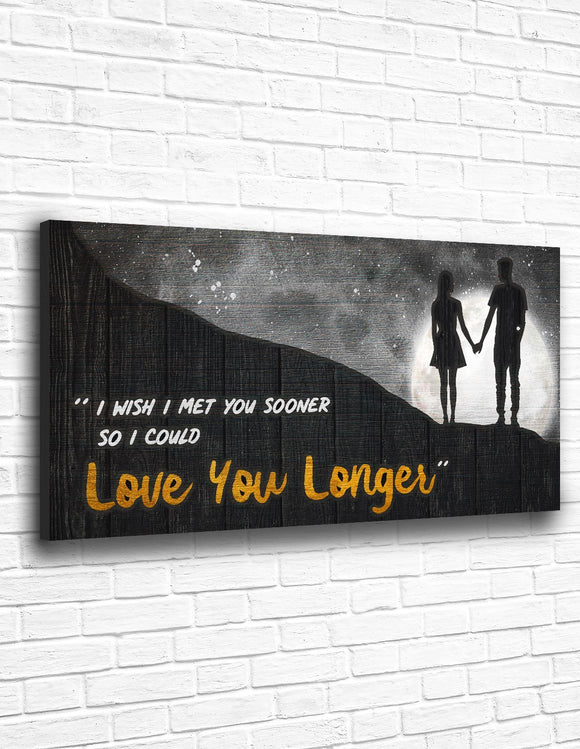 I Wish I Met You Sooner So I Could Love You Longer Canvas - memesmerch