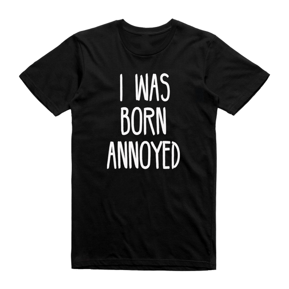 I Was Born Annoyed - memesmerch