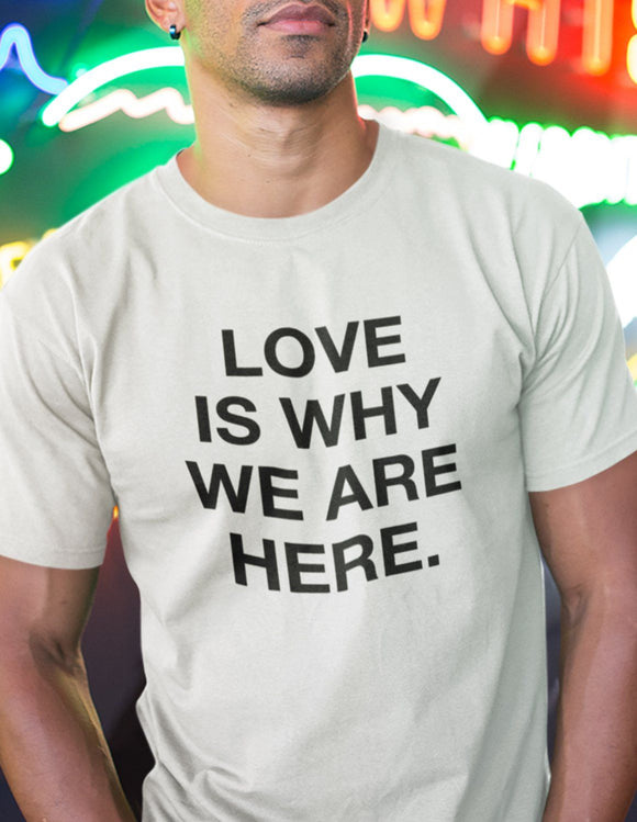 Love Is Why We Are Here - memesmerch