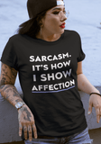 Sarcasm. It's How I Show Affection - memesmerch