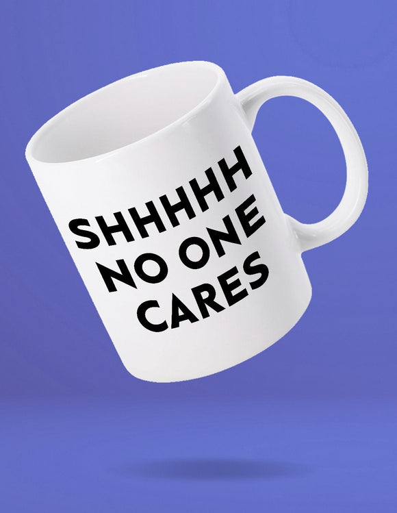 Shhhhh No One Cares Mug - memesmerch