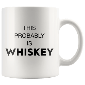 This Probably Is Whiskey Mug - memesmerch