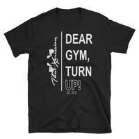 Dear Gym, Turn Up Fitness Themed Gym Workout Unisex Tee