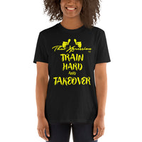 Train Hard And Takeover Yellow Script Short-Sleeve Gym Workout Unisex T-Shirt