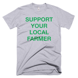 """Support Your Local Farmer"" Short-Sleeve T-Shirt"