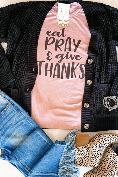 Eat Pray And Give Thanks Tee