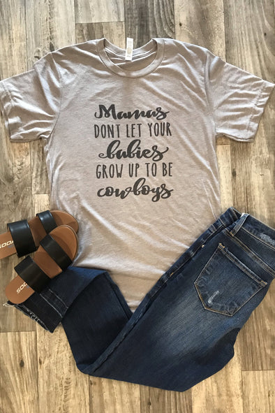 Mamas don't let your babies grow up to be cowboys tee