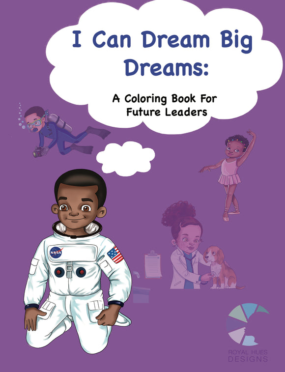 I Can Dream Big Dreams: A Coloring Book For Future Leaders