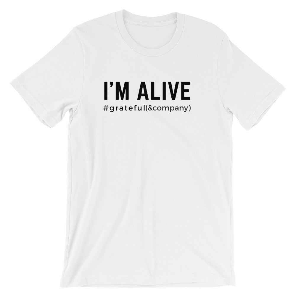 I'm Alive #grateful T-shirt