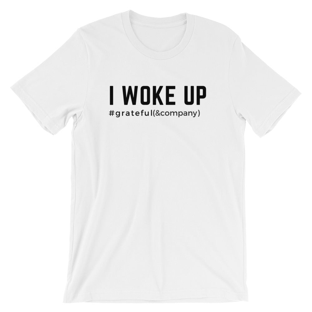 I Woke Up #grateful T-shirt